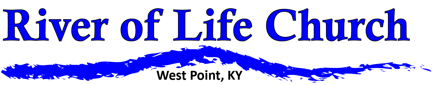 River of Life Full Gospel Church – West Point, KY